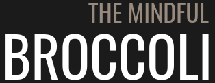 The Mindful Broccoli - Healthy eating done mindfully